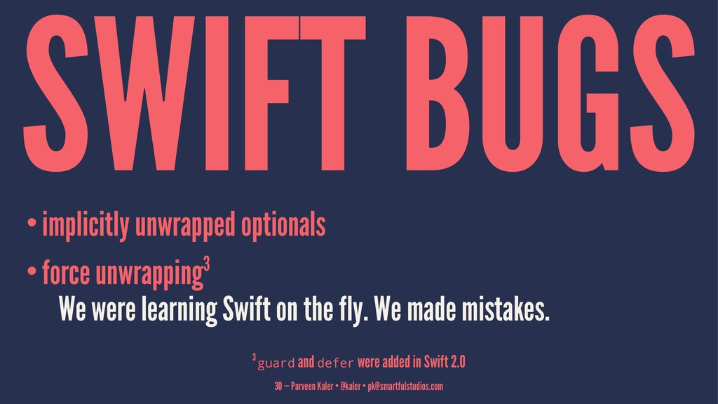 SWIFT BUGS •implicitly unwrapped optionals •for...