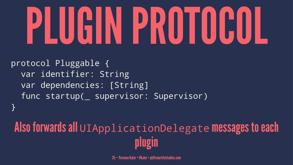 PLUGIN PROTOCOL protocol Pluggable { var identi...