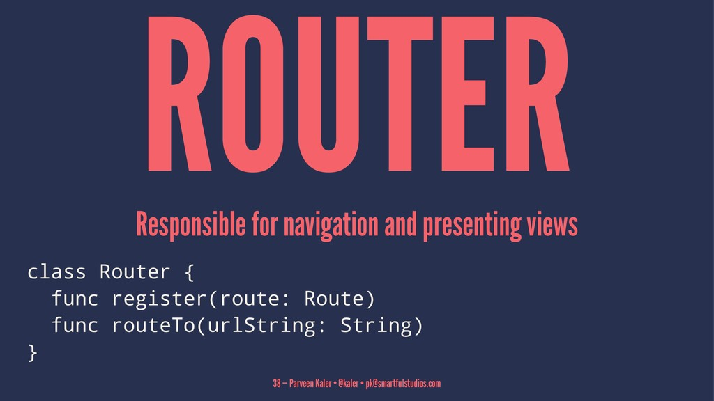 ROUTER Responsible for navigation and presentin...