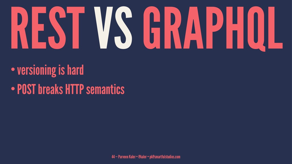 REST VS GRAPHQL •versioning is hard •POST break...