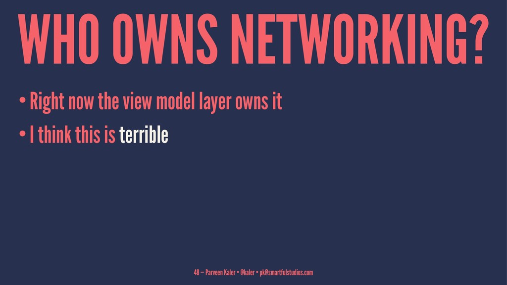 WHO OWNS NETWORKING? •Right now the view model ...