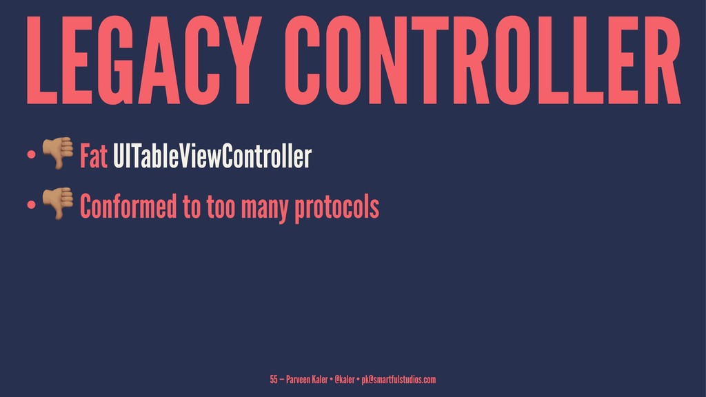 LEGACY CONTROLLER • ! Fat UITableViewController...