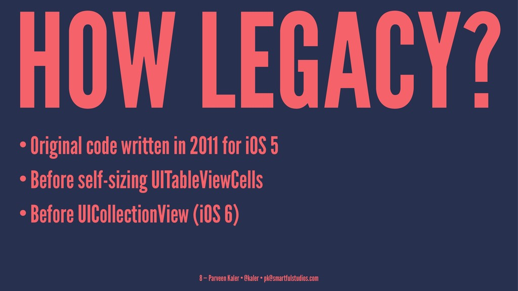 HOW LEGACY? •Original code written in 2011 for ...