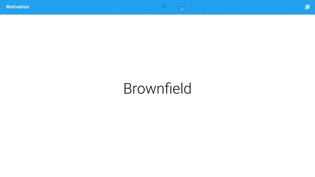 Page heading Motivation Brownfield