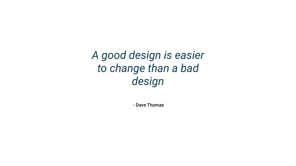 A good design is easier to change than a bad de...