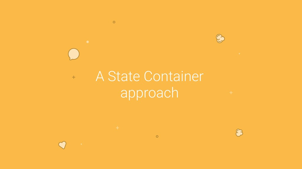 A State Container approach