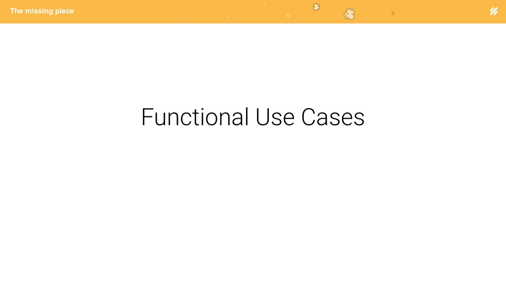 Page heading The missing piece Functional Use C...