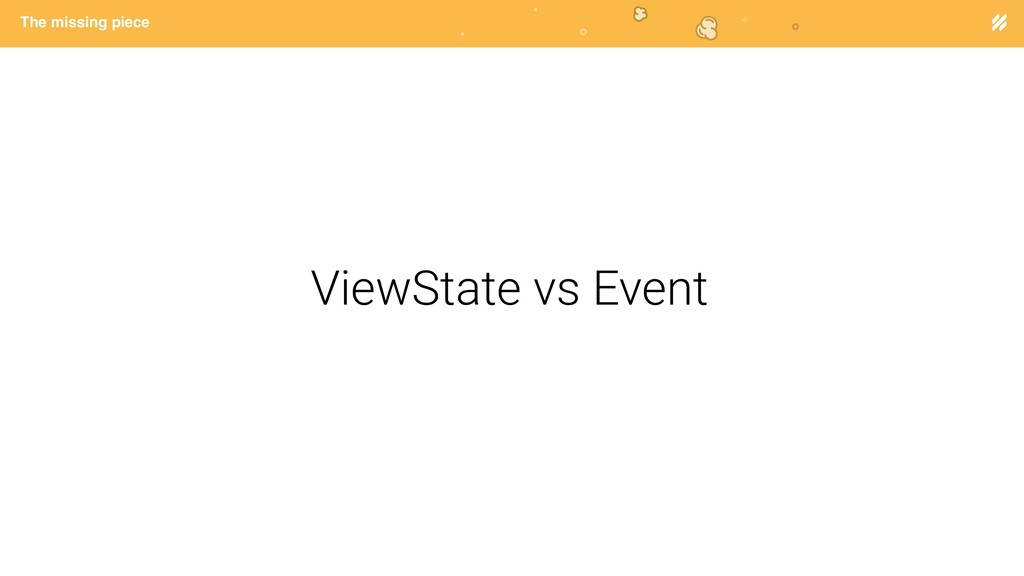 Page heading The missing piece ViewState vs Eve...