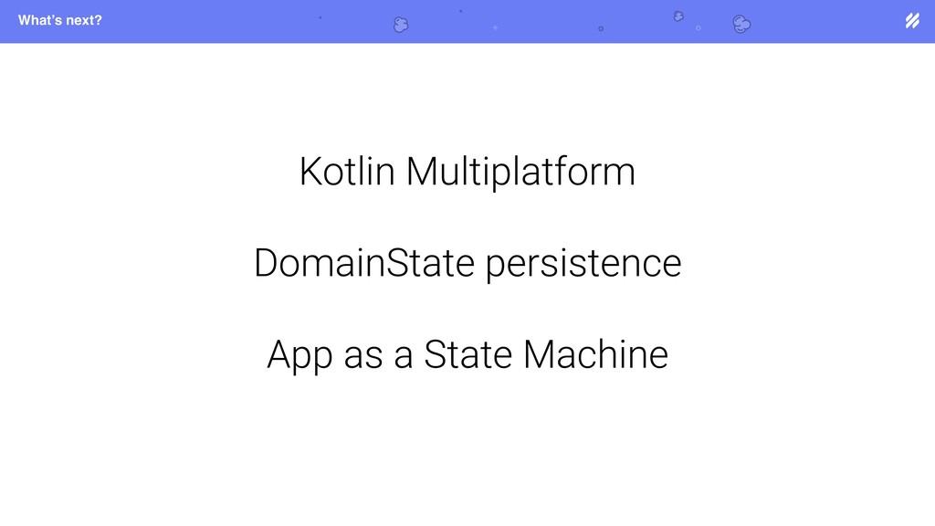 What's next? Kotlin Multiplatform DomainState p...