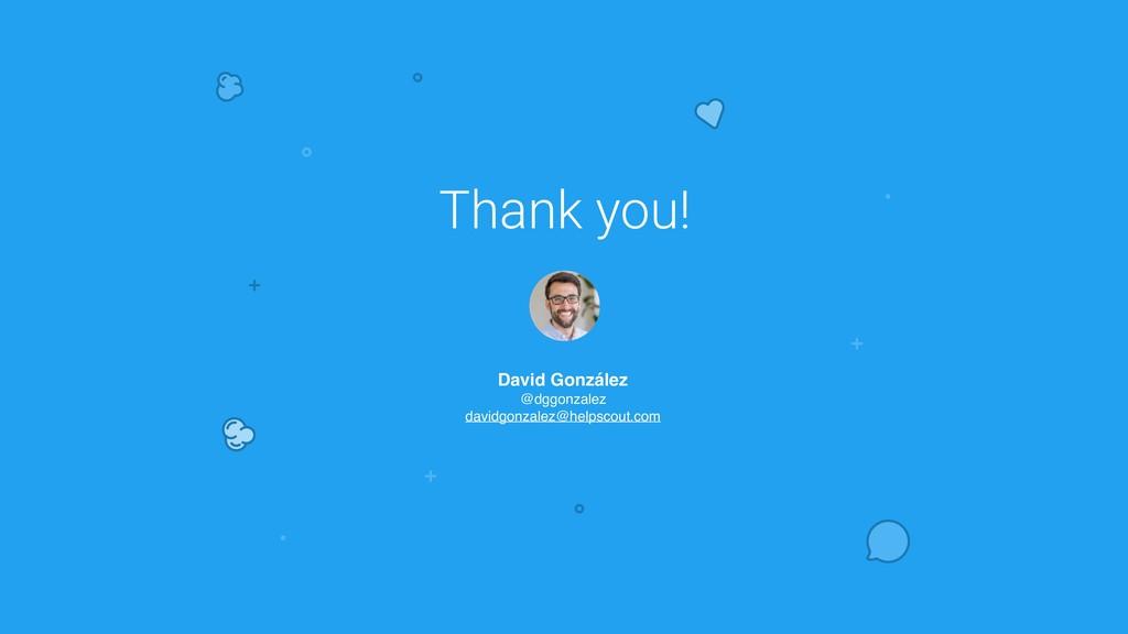 Thank you! David González @dggonzalez davidgonz...