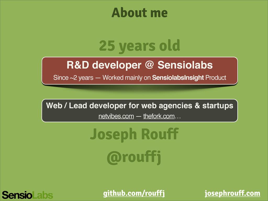 About me R&D developer @ Sensiolabs! Since ~2 y...