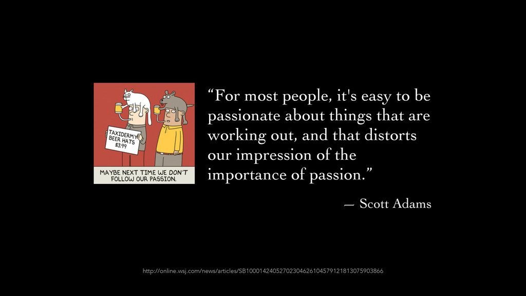 """For most people, it's easy to be passionate ab..."