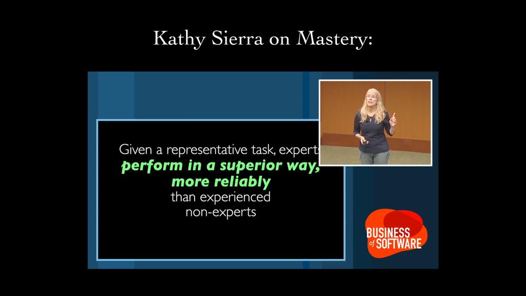 Kathy Sierra on Mastery: