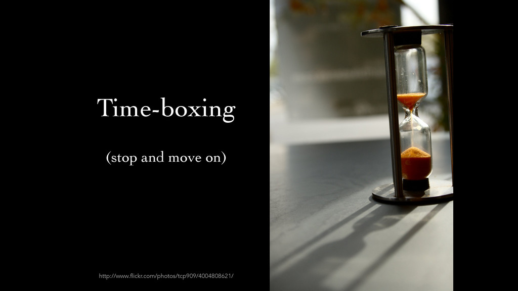Time-boxing http://www.flickr.com/photos/tcp909...
