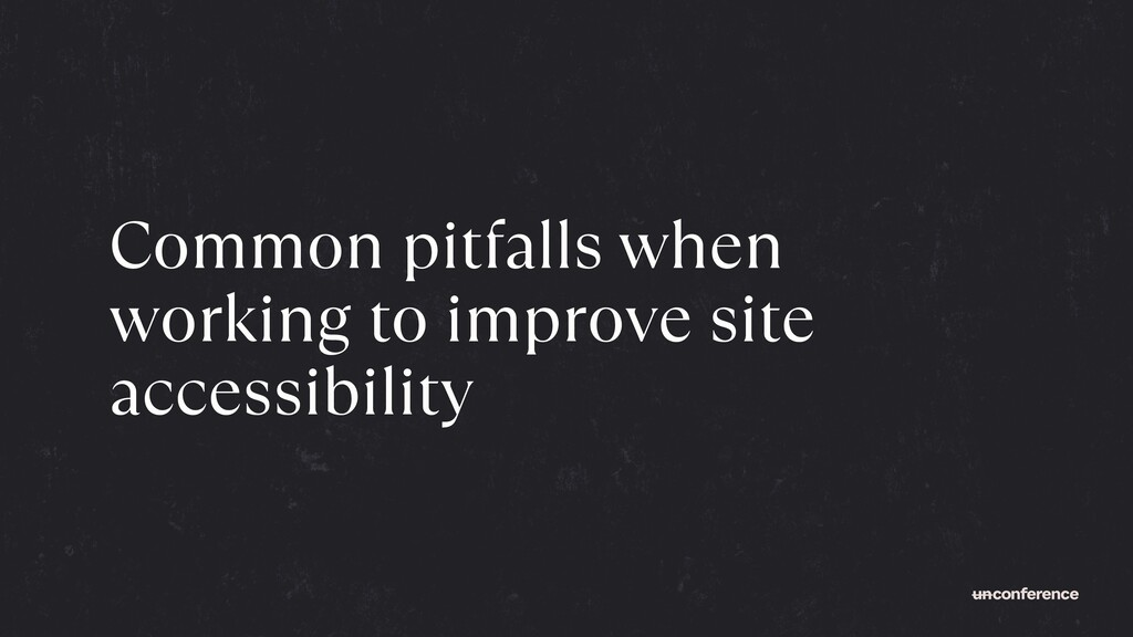 Common pitfalls when working to improve site ac...