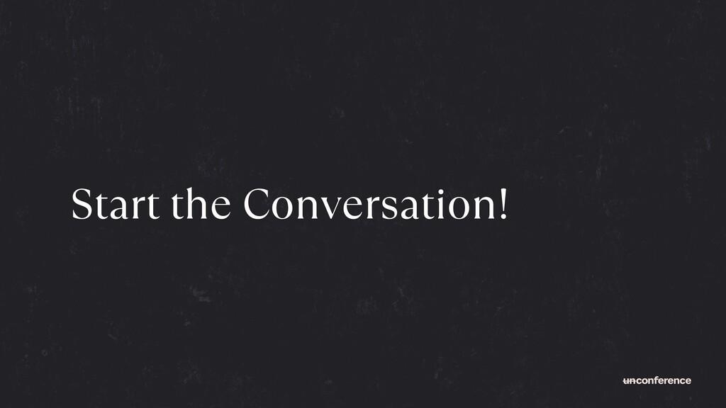 Start the Conversation!