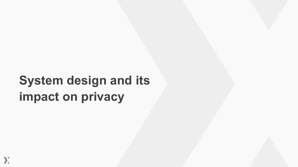 System design and its impact on privacy