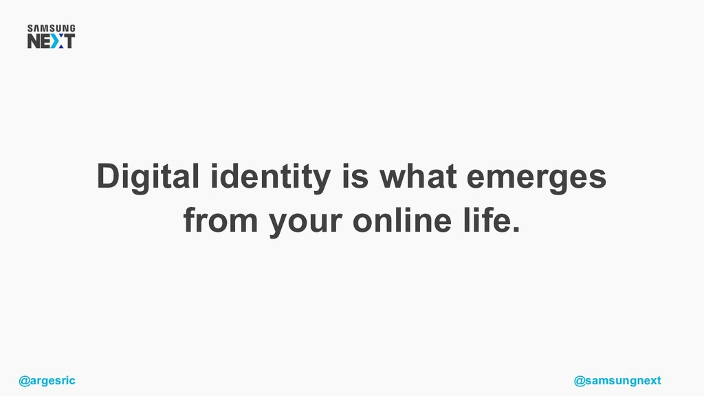 @argesric @samsungnext Digital identity is what...
