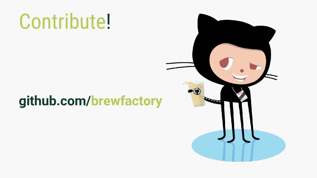 Contribute! github.com/brewfactory