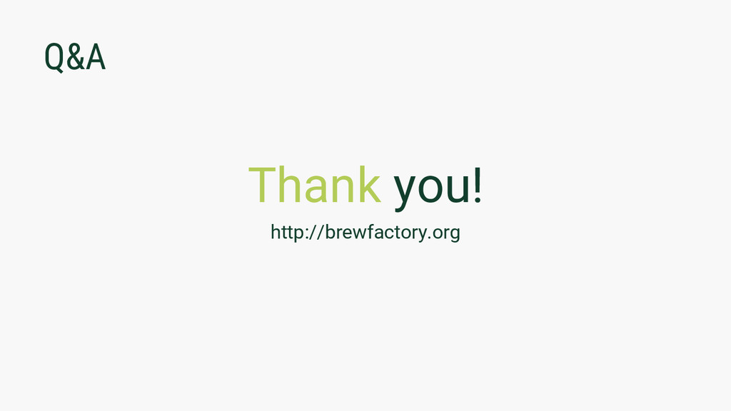 Q&A Thank you! http://brewfactory.org