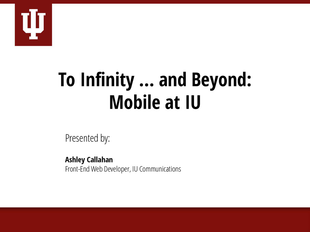 To Infinity … and Beyond: Mobile at IU Presente...