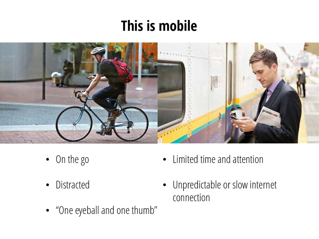"This is mobile • On the go • Distracted • ""One ..."