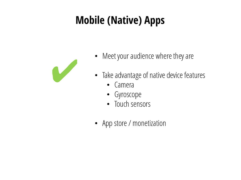Mobile (Native) Apps ✔ • Meet your audience whe...