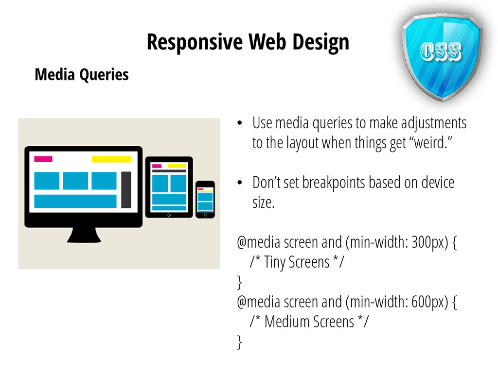 Media Queries • Use media queries to make adjus...