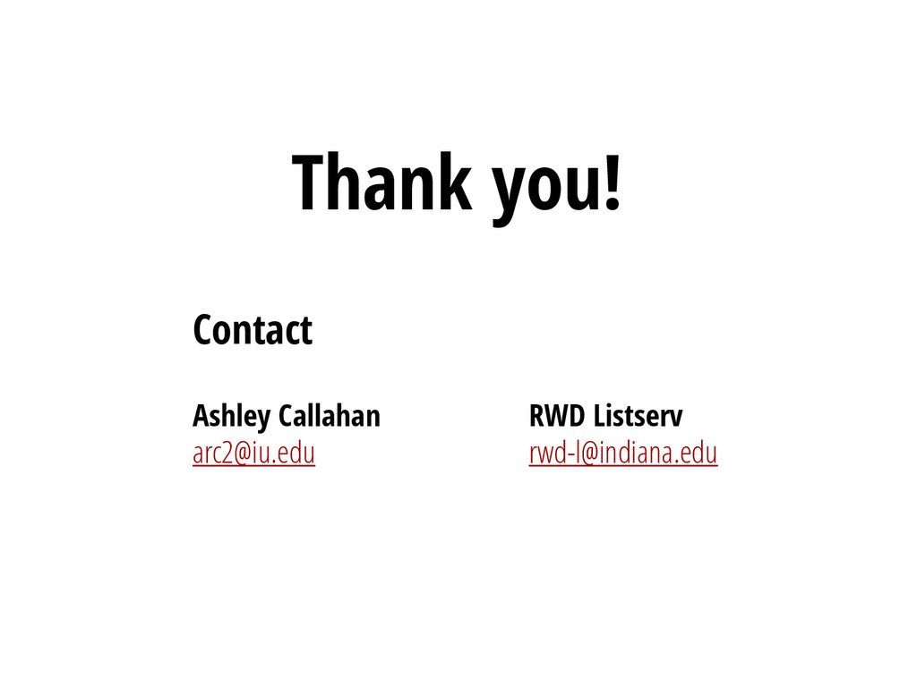 Contact Ashley Callahan arc2@iu.edu RWD Listser...
