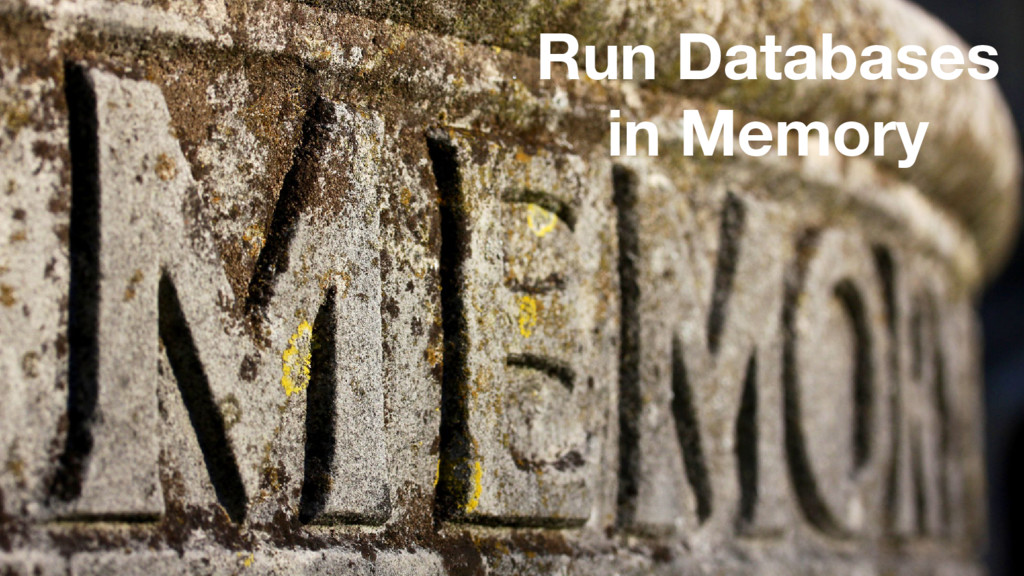 Run Databases in Memory