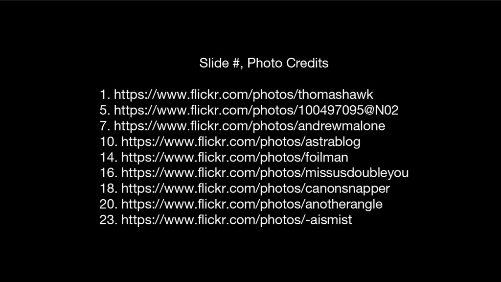 Slide #, Photo Credits 1. https://www.flickr.co...