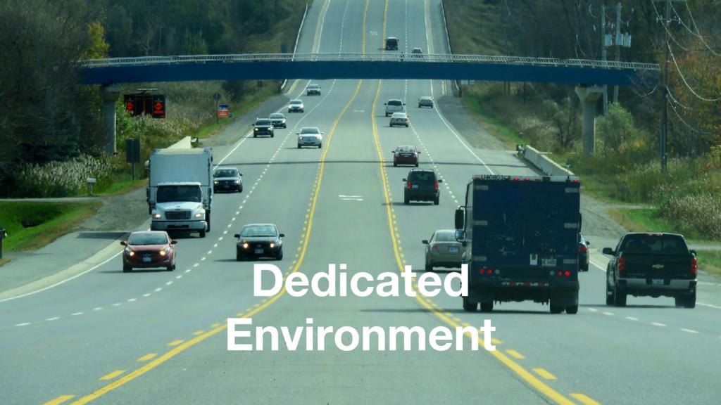 Dedicated Environment