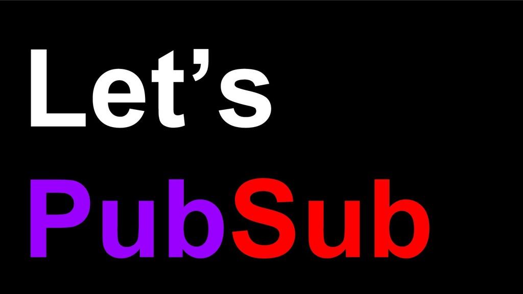 Let's PubSub