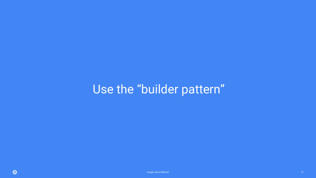"Google Cloud Platform 12 Use the ""builder patte..."
