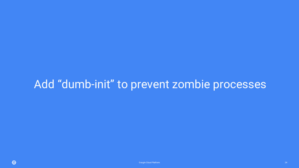 "Google Cloud Platform 24 Add ""dumb-init"" to pre..."