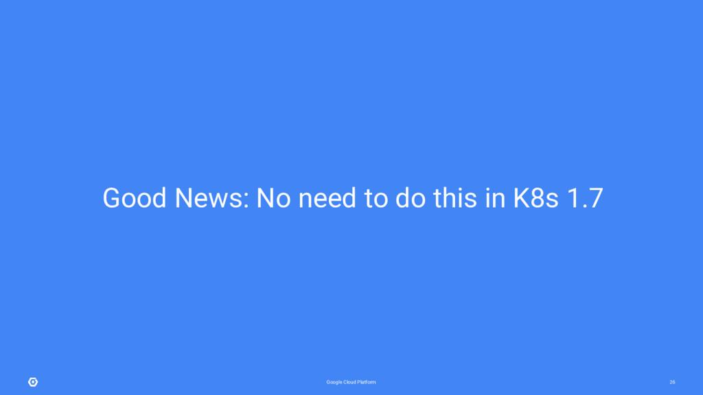 Google Cloud Platform 26 Good News: No need to ...