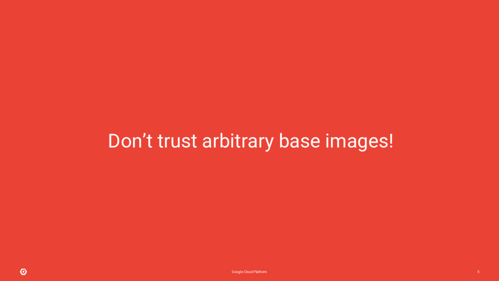 Google Cloud Platform 5 Don't trust arbitrary b...