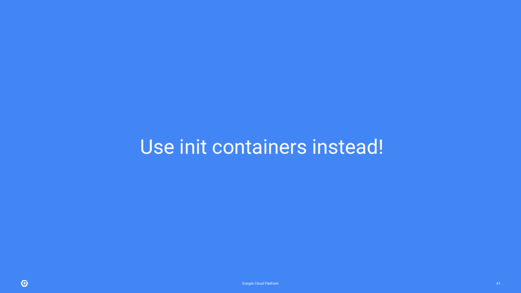 Google Cloud Platform 41 Use init containers in...