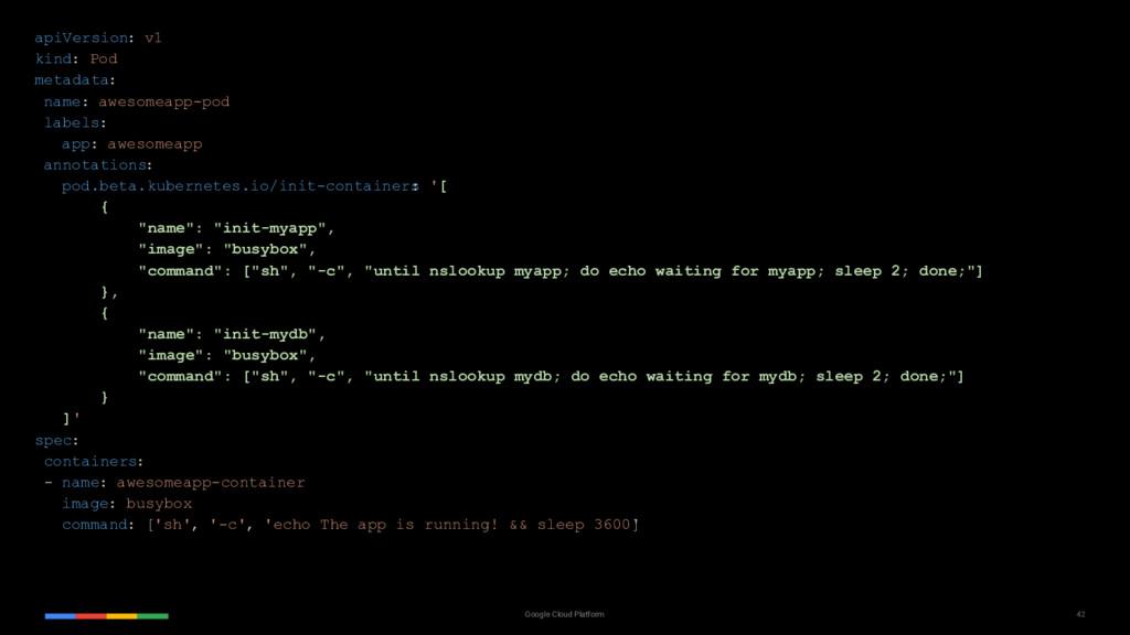 42 Google Cloud Platform apiVersion: v1 kind: P...
