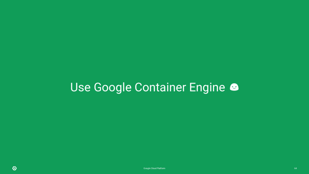 Google Cloud Platform 64 Use Google Container E...