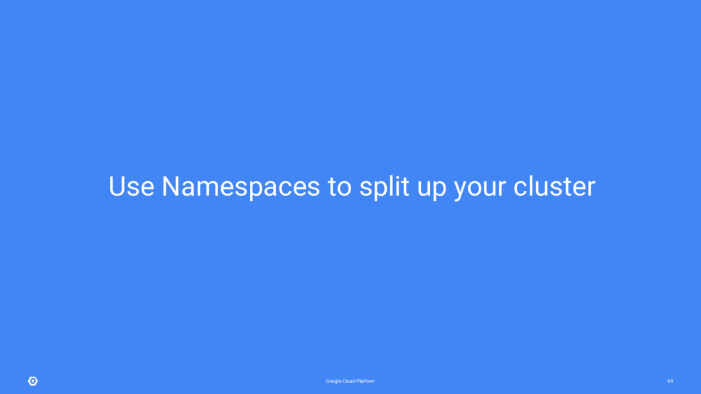 Google Cloud Platform 69 Use Namespaces to spli...