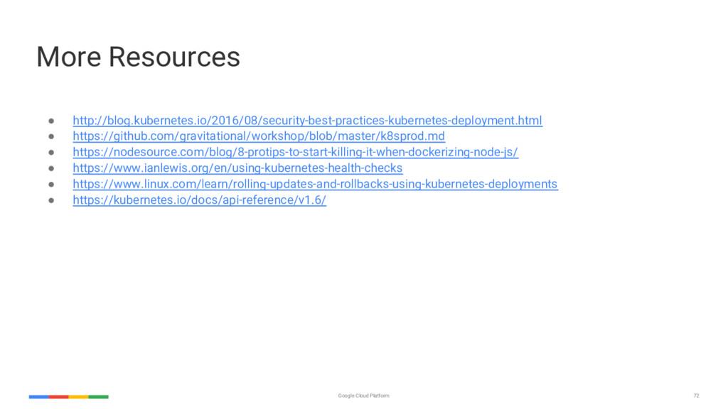 72 Google Cloud Platform More Resources ● http:...