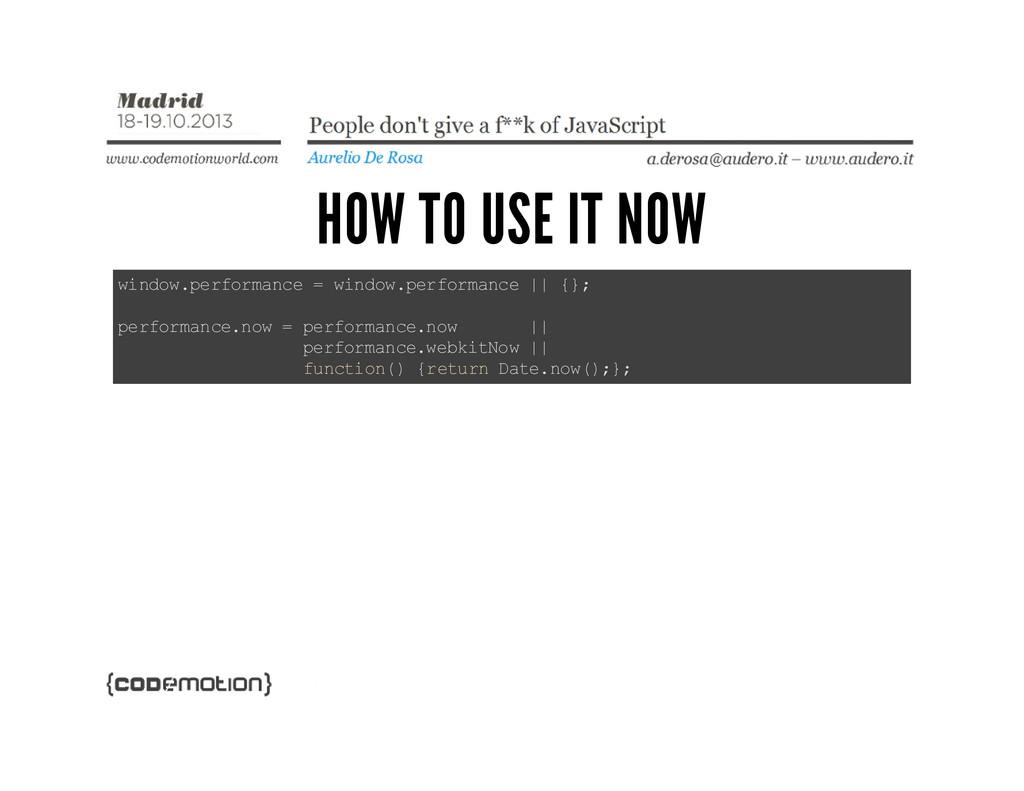 HOW TO USE IT NOW w i n d o w . p e r f o r m a...