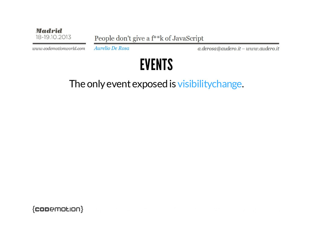 EVENTS The only event exposed is visibilitychan...