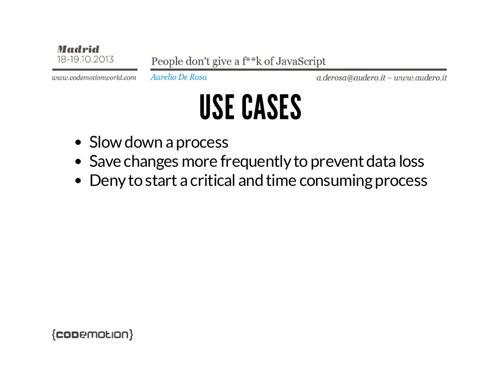 USE CASES Slow down a process Save changes more...