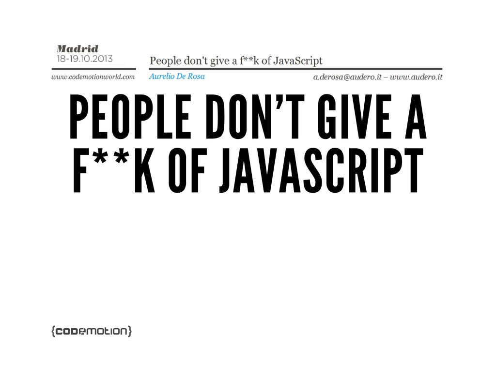 PEOPLE DON'T GIVE A F**K OF JAVASCRIPT