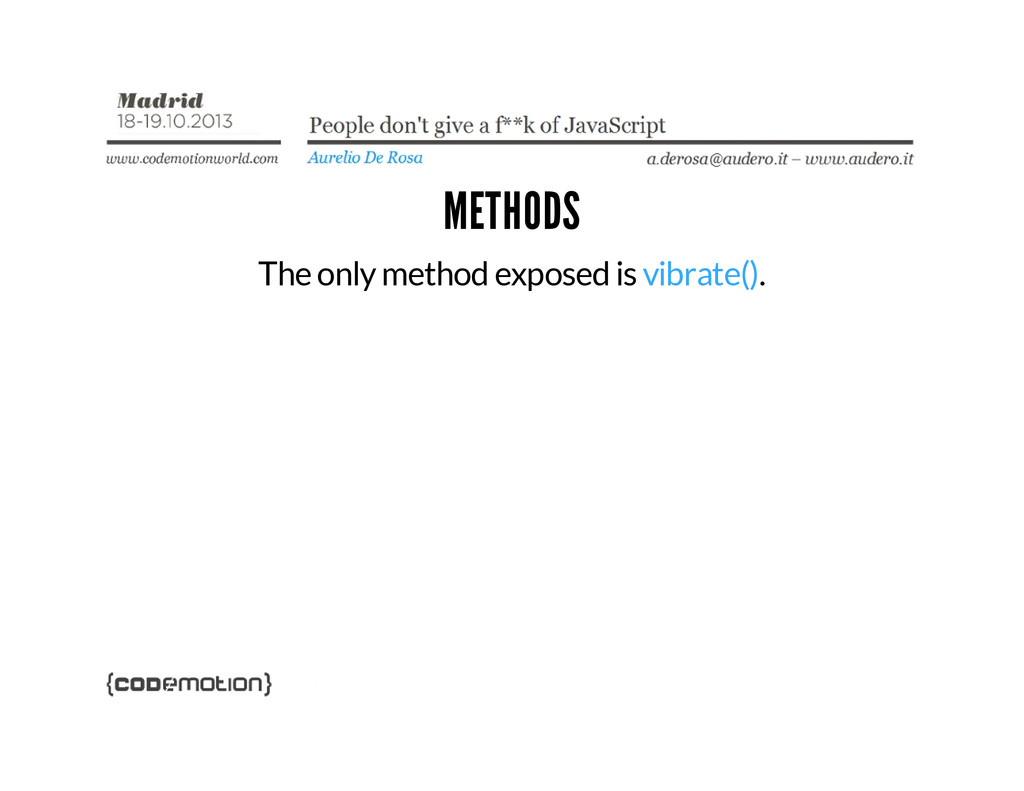 METHODS The only method exposed is vibrate().