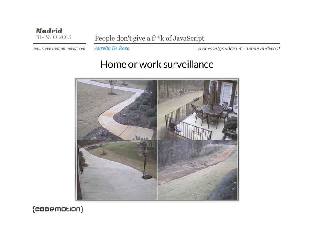 Home or work surveillance
