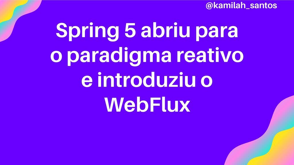 Spring 5 abriu para o paradigma reativo e intro...