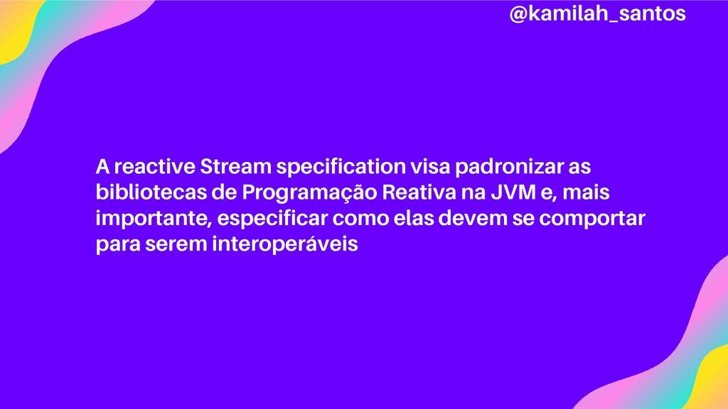 A reactive Stream specification visa padronizar...